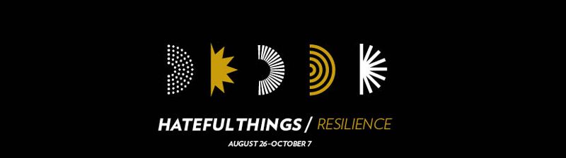 Hateful Things | Resilience exhibit: Friday, August 26–October 7